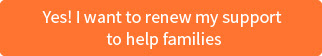 Yes I want to renew my support to help families