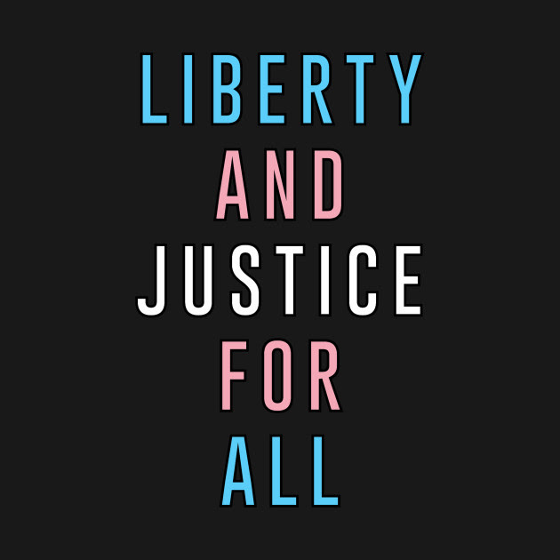 LIBERTY AND JUSTICE FOR ALL TRANS RIGHTS