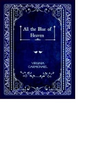 All the Blue of Heaven by Virginia Carmichael