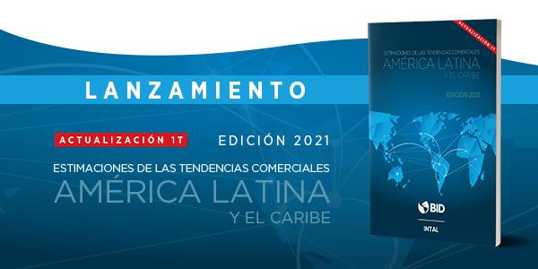 BID INTAL Monitor de Integración de Comercio 2021 Actualización 1T