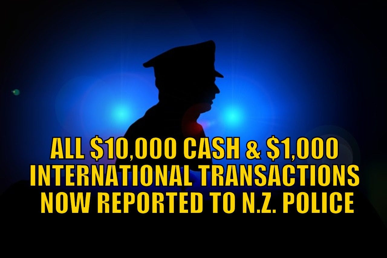 All $10,000 Cash Transactions and $1,000 International Transfers Now Reported to N.Z. Police