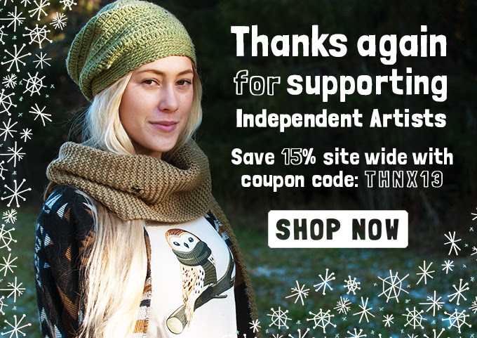 Thanks Again for Supporting Independent Artists | Save 15% Site Wide with coupon code THNX13 [BROWSE]
