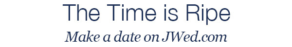 The Time is Ripe. Make a date on JWed.com