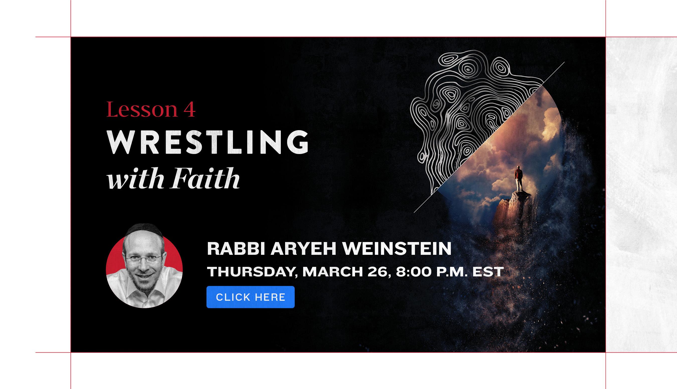 Wrestling with Faith Lesson 4. Rabbi Aryeh Weinstein