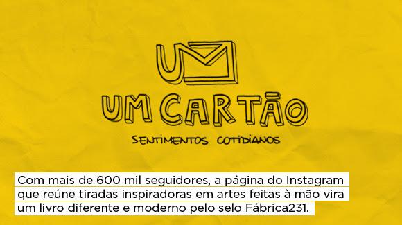Um cartão - sentimentos cotidianos | Pedro ** Com mais de 600 mil seguidores, a página do Instagram que reúne tiradas inspiradoras em artes feitas à mão vira um livro diferente e moderno pelo selo Fábrica231.