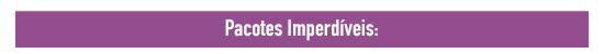 ** PACOTES IMPERDÍVEIS **