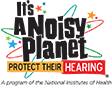 its a noisy planet protect their hearing