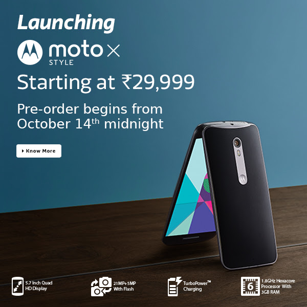Launching moto x STYLE Starting at Rs 29,999 Pre-order begins from October 14th midnight