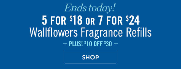 Ends today! 5 for $18 or 7 for $24 Wallflowers Fragrance Refills. Plus $10 Off $30 - SHOP