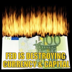 Fed Is Destroying Currency & Capital