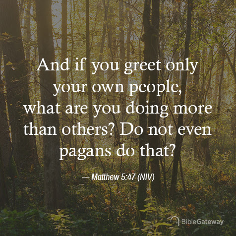 Read Matthew 5:47 on Bible Gateway.