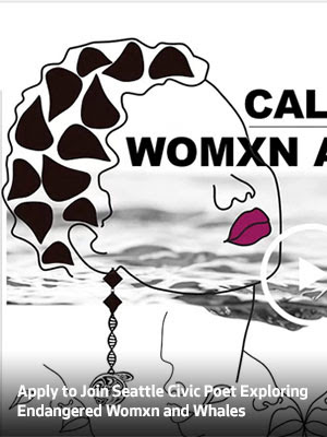 Apply to Join Seattle Civic Poet Exploring Endangered Womxn and Whales