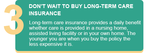 DON'T WAIT TO BUY LONG-TERM CARE INSURANCE