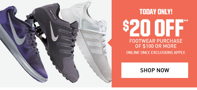 TODAY ONLY! | $20 OFF** | FOOTWEAR PURCHASE OF $100 OR MORE | ONLINE ONLY. EXCLUSIONS APPLY. | SHOP NOW >