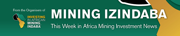 Mining Izindaba - This Week in Africa Mining Investment News