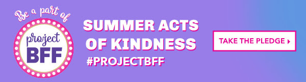 #projectbff - summer acts of kindness - TAKE THE PLEDGE