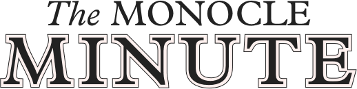 The Monocle Minute