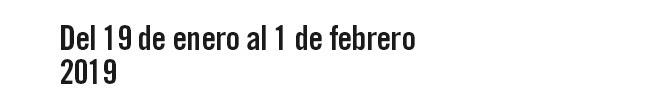 Del 19 de enero al 1 febrero 2019