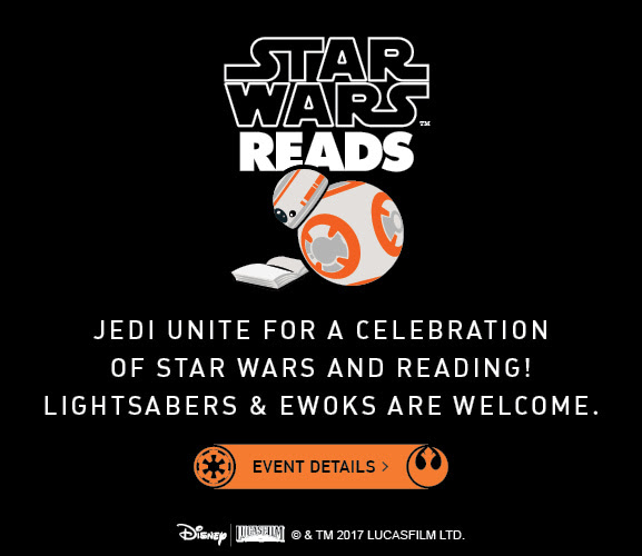 Star Wars Reads, Jedi unite for a celebration of star wars and reading! Lightsabers & Ewoks are welcome. Event Details>