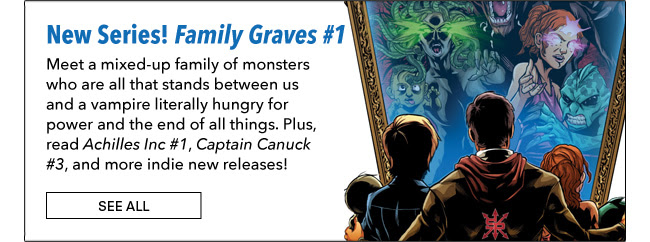 New Series! Family Graves #1 Meet a mixed-up family of monsters who are all that stands between us and a vampire literally hungry for power and the end of all things. Plus, read *Achilles Inc #1*, *Captain Canuck #3*, and more indie new releases! See All