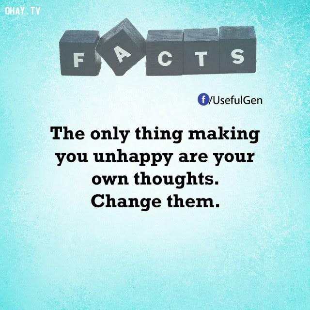 2. Điều duy nhất khiến bạn không hạnh phúc chính là suy nghĩ của bạn. Hãy thay đổi chúng.,tâm lý học,sự thật thú vị,sự thật đáng kinh ngạc,những điều thú vị trong cuộc sống,khám phá