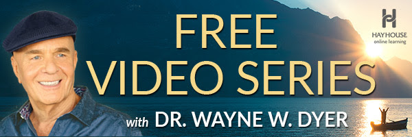 Free Video Series with Dr. Wayne W. Dyer