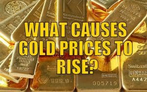 WHAT CAUSES GOLD PRICES TO RISE?