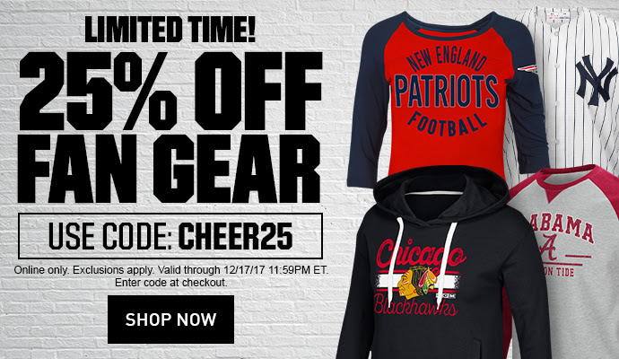 LIMITED TIME! | 25% OFF FAN GEAR | USE CODE: CHEER25 | ONLINE ONLY. EXCLUSIONS APPLY. VALID THROUGH 12/17/17 11:59PM ET. ENTER PROMO CODE AT CHECKOUT. | SHOP NOW