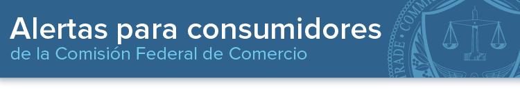Alertas para consumidores de la Comisión Federal de Comercio