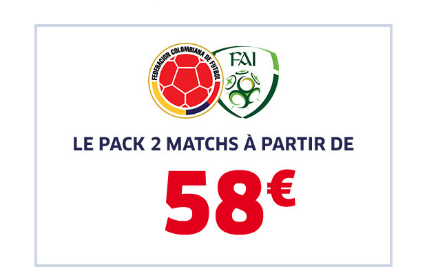 PACK 2 MATCHS : COLOMBIE / IRLANDE