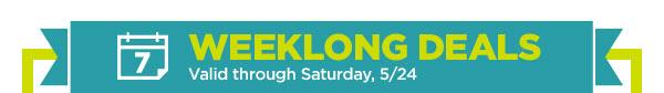 WEEKLONG DEALS - Valid through Saturday, 5/24