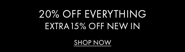 20% OFF EVERYTHING | EXTRA 15% OFF NEW IN | SHOP NOW