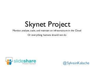 Skynet project: Monitor, analyze, scale,...