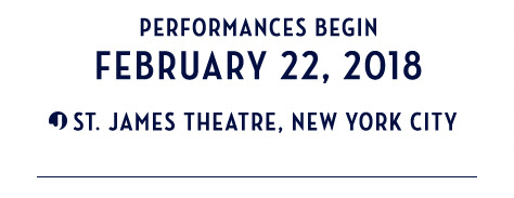 Performances begin February 22, 2018 at the ST JAMES THEATRE