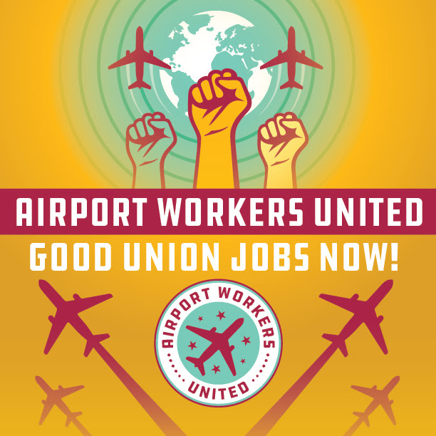 Airport Workers United. Good Union Jobs Now!