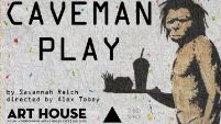 Caveman Play by Savannah Kelch