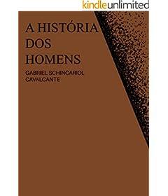 A HISTÓRIA DOS HOMENS: Seis contos sobre começo, meio e fim