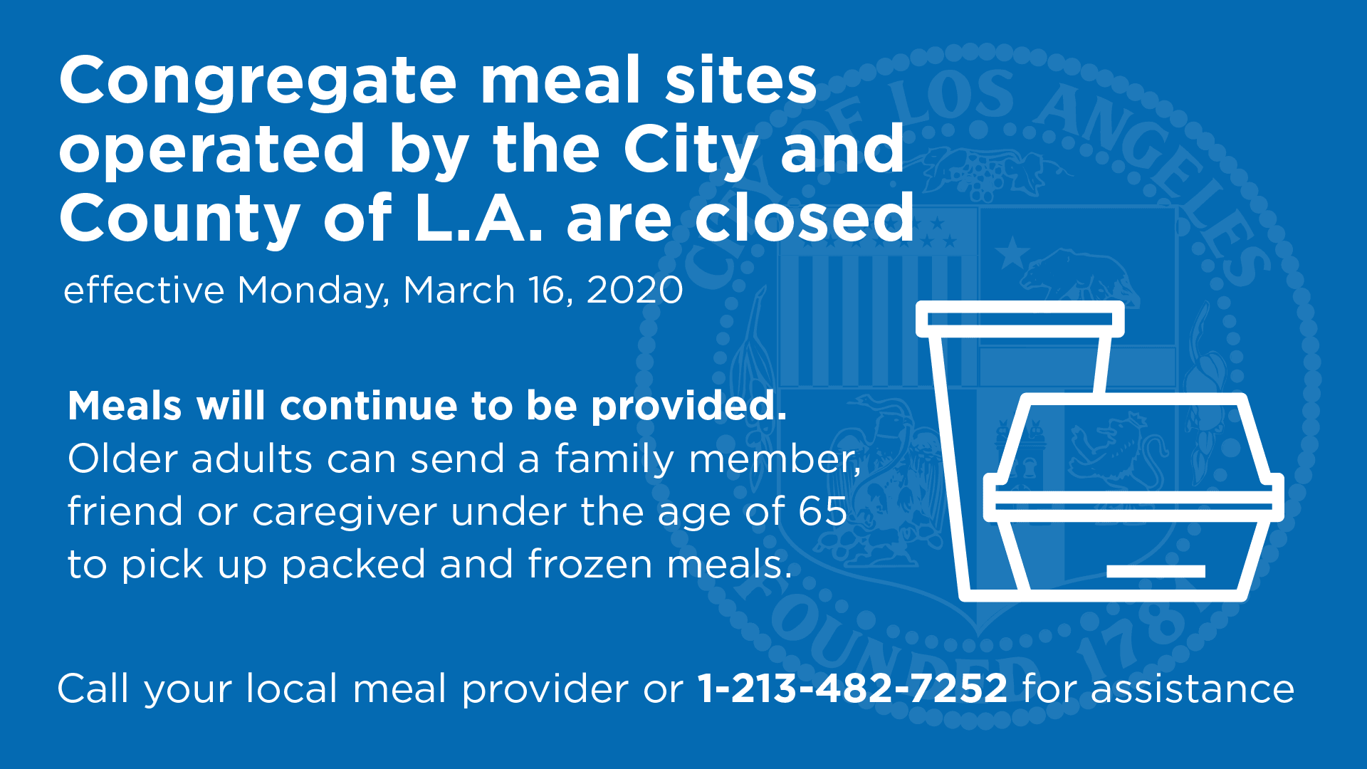 Senior Meals are available, but facilities are closed. Call 213-482-7252