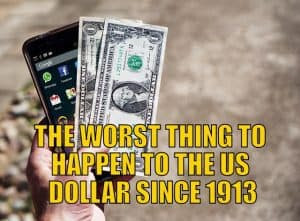 The Worst Thing to Happen to the U.S. Dollar Since 1913