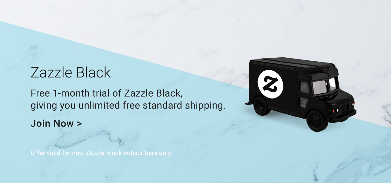Zazzle Black - Free 1-Month Trial Of Zazzle Black, Giving You Unlimited Free Standard Shipping. Join Now!