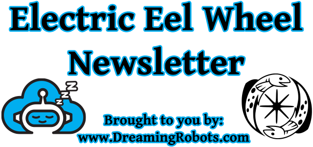 Electric Eel Wheel Newsletter by Dreaming Robots LLC