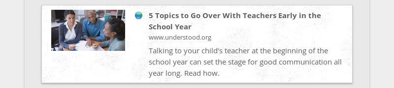 5 Topics to Go Over With Teachers Early in the School Year www.understood.org Talking to your...