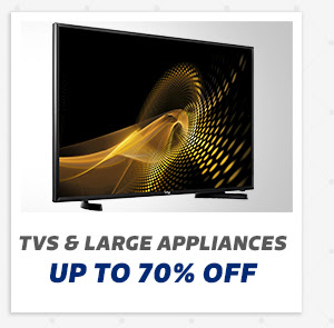 TVs and Large Appliances up to 70% Off