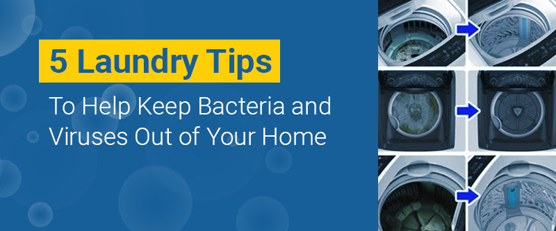 5 Laundry Tips To Help Keep Bacteria and Viruses Out of Your Home