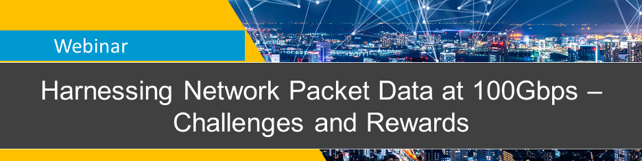 Webinar: Harnessing Network Packet Data at 100Gbps