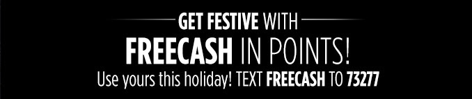 GET FESTIVE WITH FREECASH IN POINTS! | Use yours this holiday! TEXT FREECASH TO 73277