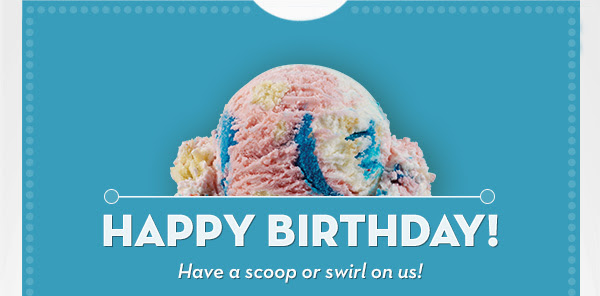 HAPPY BIRTHDAY! Have a scoop or swirl on us!