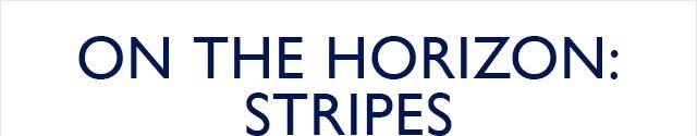 ON THE HORIZON: STRIPES
