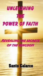 Unleashing the Power of Faith: Revealing the Secrets of the Kingdom