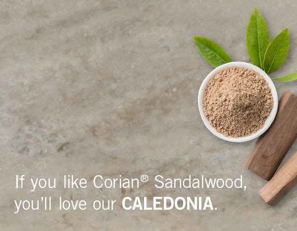 If you like Corian® Sandalwood, you'll love our CALEDONIA.